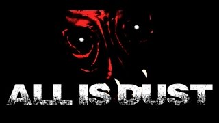 All Is Dust ( first-person horror game )