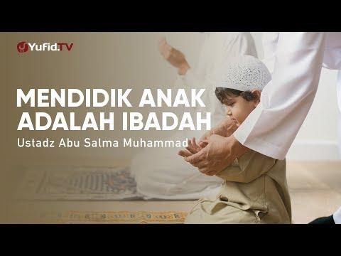 ceramah-singkat:-mendidik-anak-adalah-ibadah---ustadz-abu-salma-muhammad
