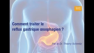 Comment traiter le reflux gastrique œsophagien ?