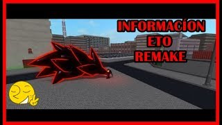 😁INFORMACION REMAKE ETO/RO-GHOUL/ROBLOX/OMICRONGT