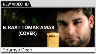 ei raat tomar amar   soumya deep kolkata videos new bengali music video
