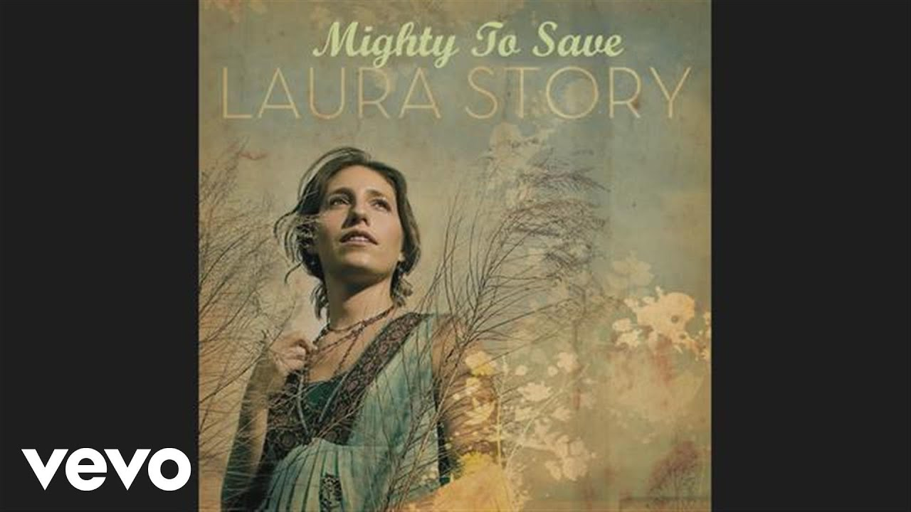 Laura Story - Mighty to Save (Pseudo Video)