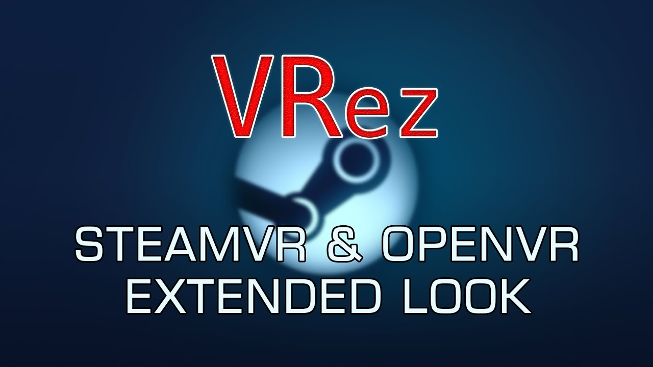 VRez - SteamVR & OpenVR Extended Look by A Huge Disaster
