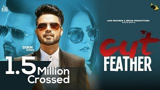 Cut Feather | (Full HD) | Dinn Singh featuring Tanvi Negi | Gurlez Akhtar | New Punjabi Songs 2018