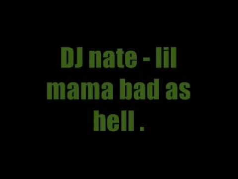 DJ nate  lil mama bad as hell