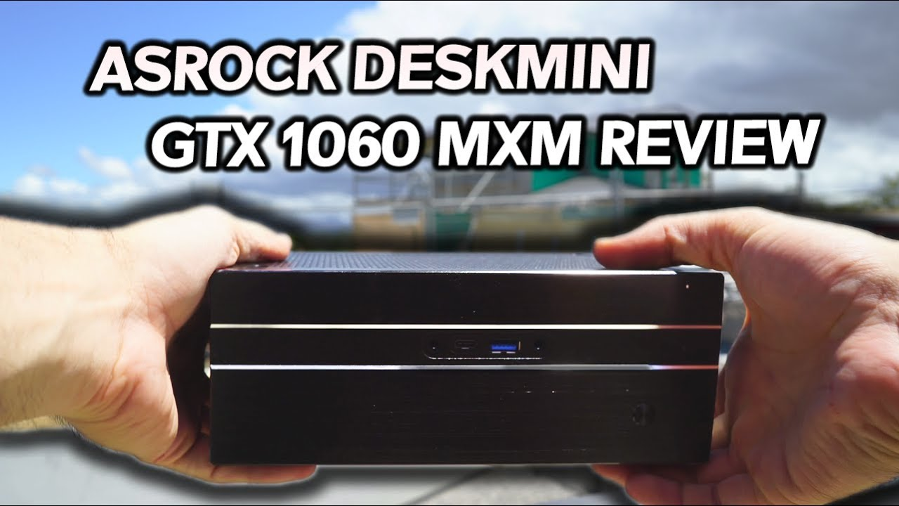 Asrock DESKMINI GTX 1060 MXM Review - Just HOW SMALL Can it GET?!