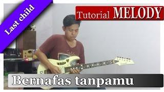 Tutorial Belajar Gitar Melodi Last Child - Bernafas Tanpamu | 99% Akurasi