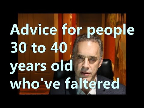 Advice for people 30 to 40 years old who've faltered Jordan Peterson