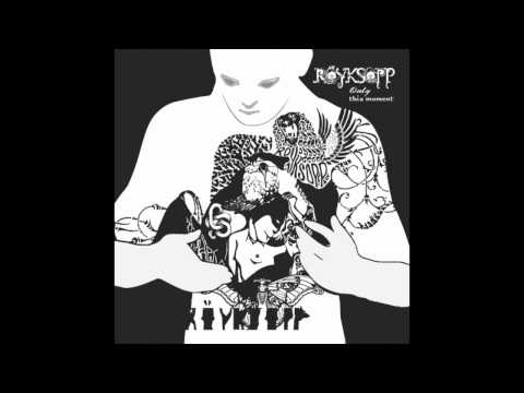 Röyksopp - Only This Moment (Röyksopps Hissige)