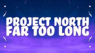 Project North, Camo Columbo - Far Too Long (Lyrics)