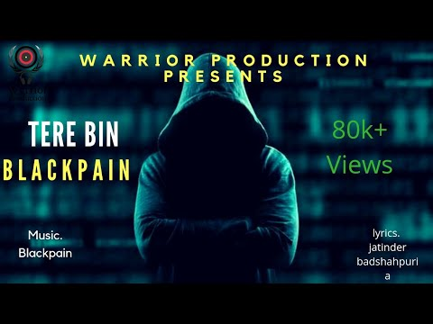 Tere Bin By Blackpain II Jatinder Badshahpuri || Warrior Production | New punjabi songs 2018