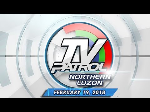 TV Patrol Northern Luzon - Feb 19, 2018