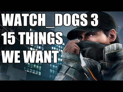 Watch Dogs 3 – 15 Things We Want To See