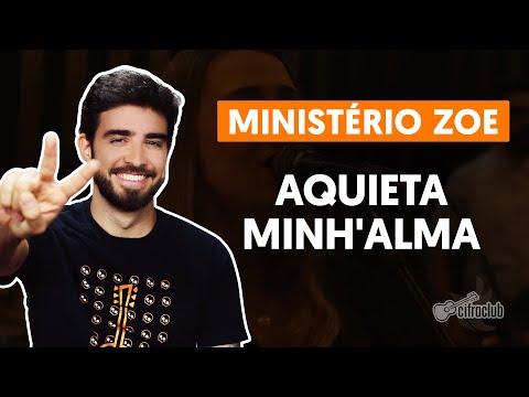 AQUIETA MINH&39;ALMA - Ministério Zoe  simplificada  Como tocar no Violão