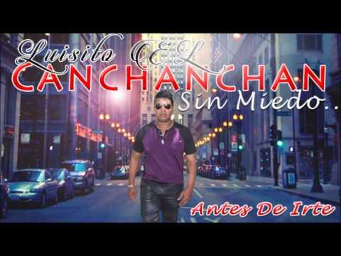 luisito el Canchanchan -ANTES DE IRTE