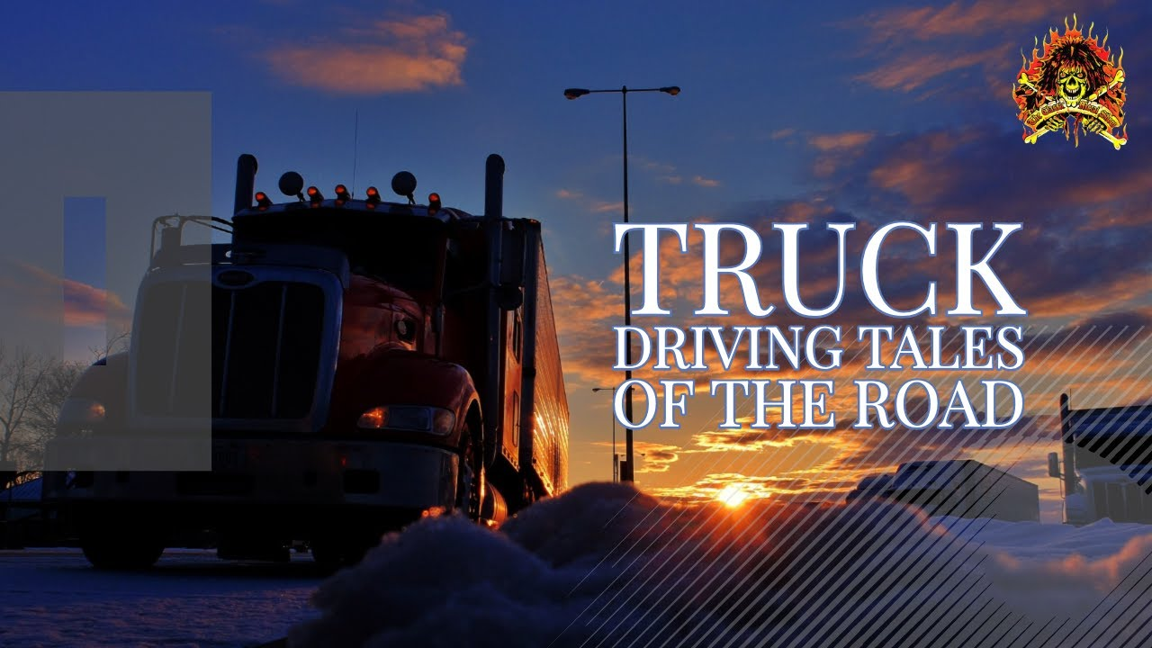 Truck Driving Tales Of The Road