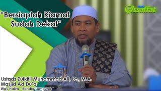 Bersiaplah Kiamat Sudah Dekat Ustadz Zulkifli Muhammad Ali., Lc. M.A.