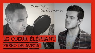Frero Delavega - Le coeur éléphant COVER - Frank Cotty ft. Sansimon