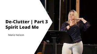 Declutter 3 Spirit Lead Me   Marie Nelson   Deeper Church