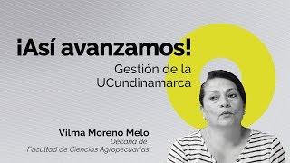 ¡Así avanzamos! Vilma Moreno Dec. Facultad de Ciencias Agropecuarias UCundinamarca