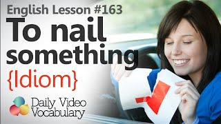 English Lesson # 163 – To nail something (Idiom) - Learn English Pronunciation & Vocabulary.