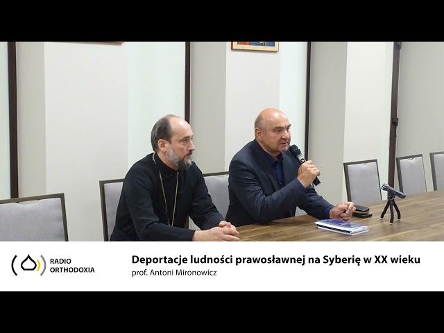 Deportacje ludnosci prawoslawnej na Syberie w XXI wieku - prof.  Antoni Mironowicz