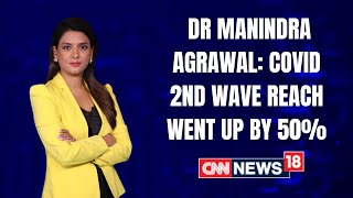 Covid 2nd Wave Reach Went Up By 50%: Dr Manindra Agrawal | News360 With Shivani Gupta | CNN News18