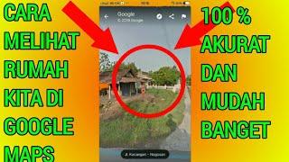 Cara melihat rumah kita di google maps
