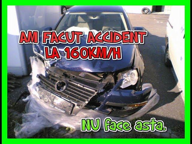 AM FACUT ACCIDENT LA 160KM/H
