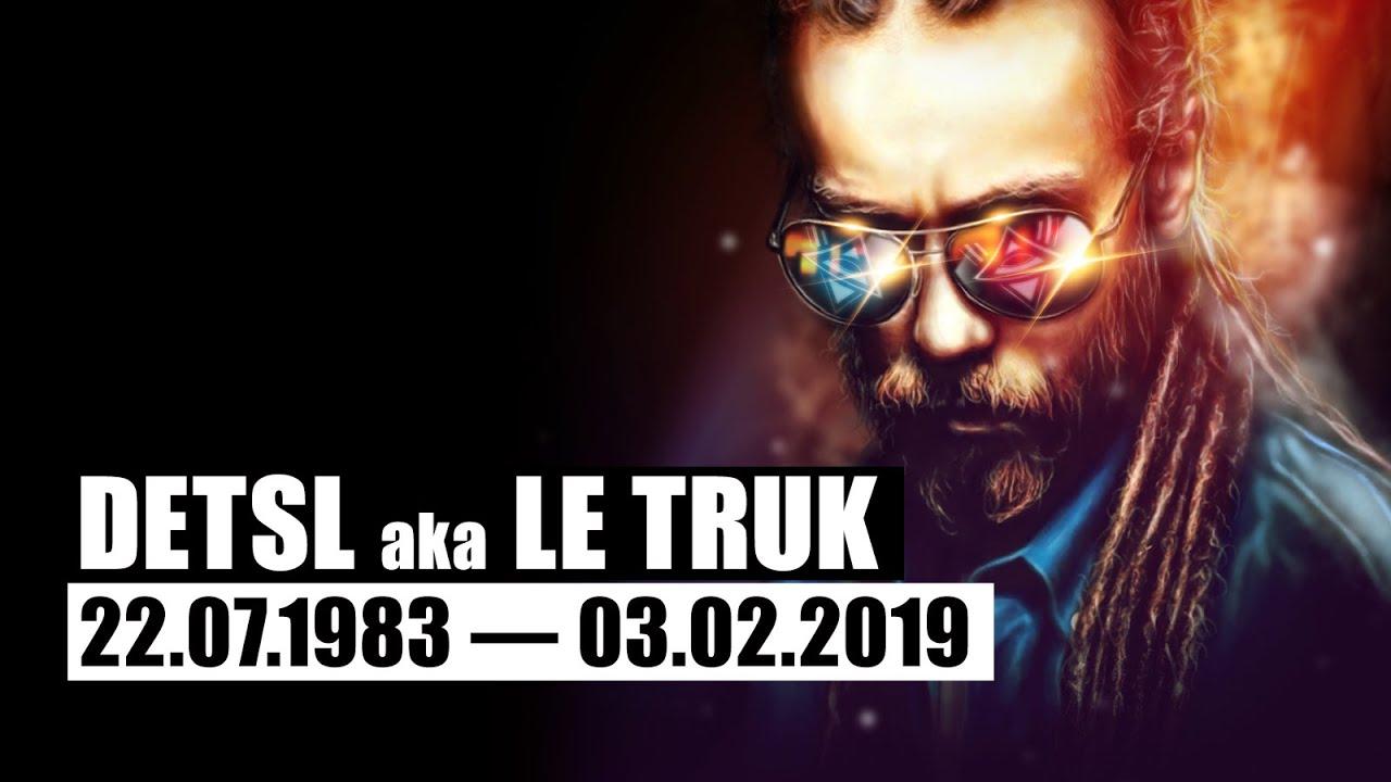 Detsl aka Le Truk - Мысли глубоко (22.07.1983 — 03.02.2019)
