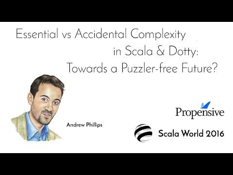 Essential vs Accidental Complexity in Scala & Dotty—Andrew Phillips
