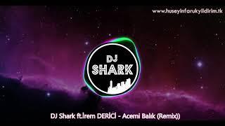DJ Shark ft. İrem DERİCİ - Acemi Balık (Remix) Resimi