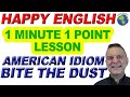 American Idiom BITE THE DUST - 1 Minute, 1 Point English Lesson