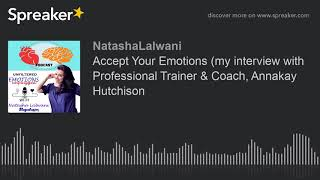 Accept Your Emotions (my interview with Professional Trainer & Coach, Annakay Hutchison (made with S