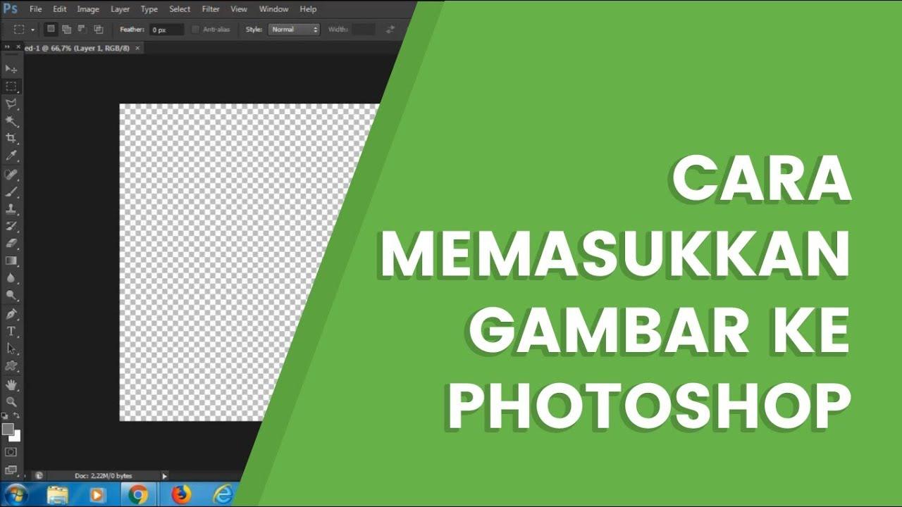 Cara Memasukkan Gambar Ke Photoshop Tanpa Ribet Youtube