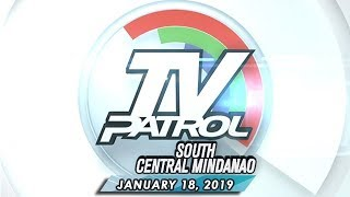 TV Patrol South Central Mindanao - January 18, 2019