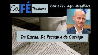 CAFÉ TEOLÓGICO - CFW VI - QUEDA DO HOMEM, O PECADO E SEU CASTIGO
