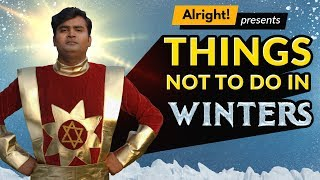 Things Not To Do In Winters   Alright!