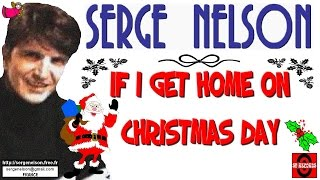 IF I GET HOME ON CHRISTMAS DAY - Serge Nelson