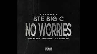 BTE Big C - No Worries (Prod By  DevitoBeatz X Wavie Boi)