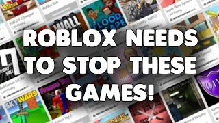 ROBLOX NEEDS TO STOP THESE GAMES!