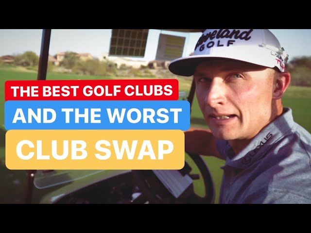 THE BEST GOLF CLUBS AND THE WORST CLUB SWAP