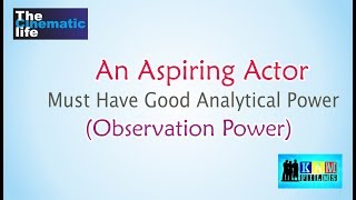 Acting Classes : An Aspiring Actor Must Have Good Observation Power