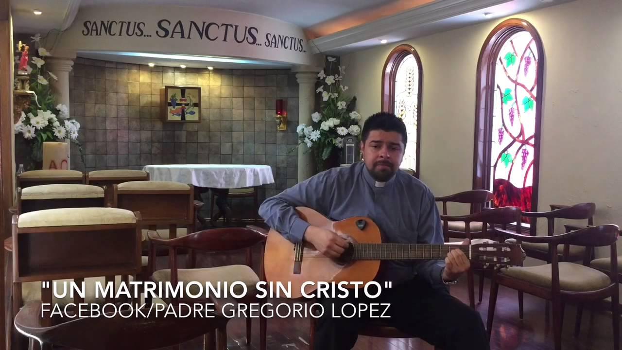 Matrimonio In Cristo : Canto quot un matrimonio sin cristo padre gregorio lópez