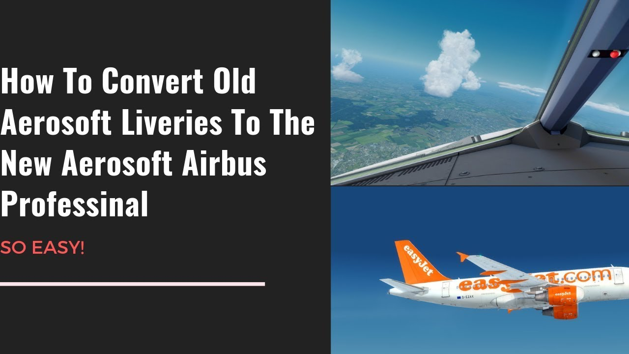 How To Convert Old Aerosoft Liveries To The New Aerosoft Airbus Professional
