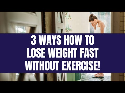 3 Ways How To Lose Weight Fast Without Exercise!