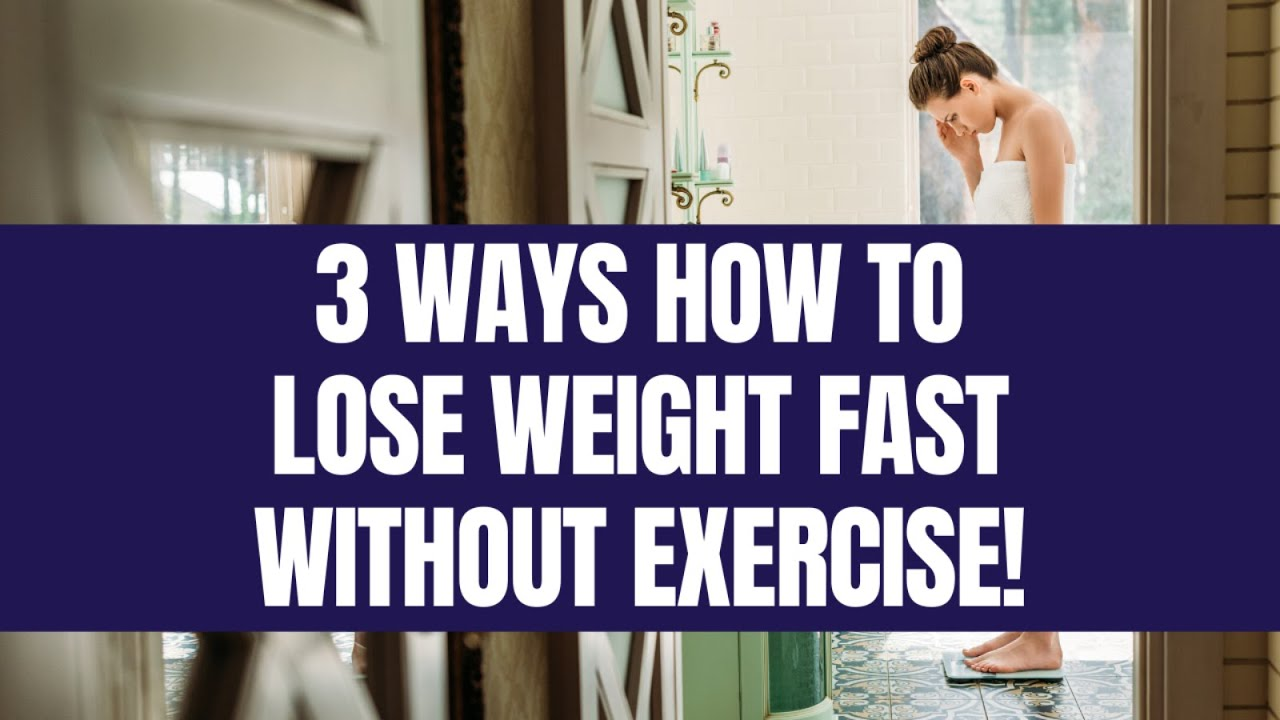 3 Ways How To Lose Weight Fast Without Exercise Lose Weight Fast