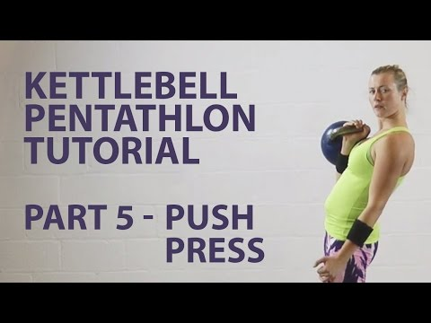 Kettlebell Pentathlon Tutorial Part 5 - Push Press - Personal Training