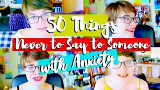 50 Things NEVER to Say To Someone with Anxiety