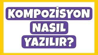 Kompozisyon Nasıl Yazılır? Kompozisyon Kuralları l Türkçe